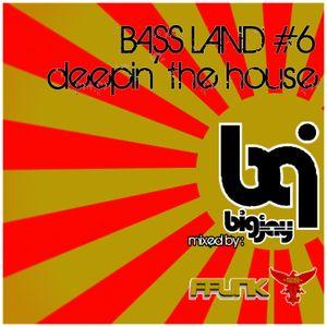 Bass Land #6 : Deepin' The House