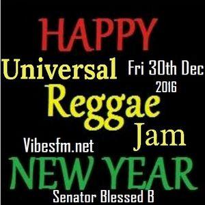 Fri 30th Dec 2016 Senator B on The Universal Reggae Jam_Vibesfm.net