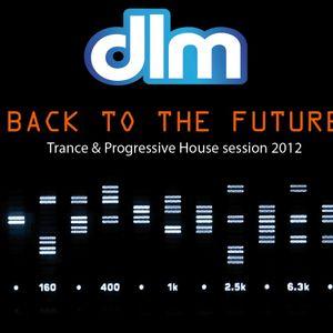 DLM - Back to the Future ( Trance & Progressive House session ) 2012