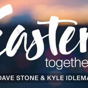 Easter Together: Easter Together - Dave Stone and Kyle Idleman