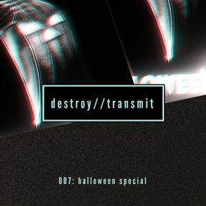 Destroy//Transmit. 007: Halloween Special