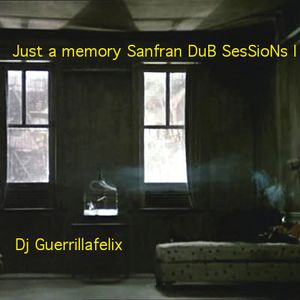 Just a memory Sanfran DuB sEsSioNs Vol.I