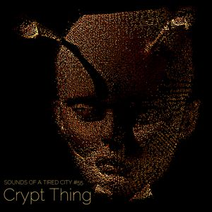Sounds Of A Tired City #55: Crypt Thing