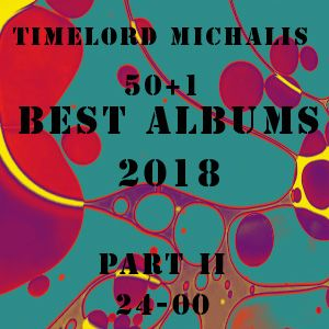 TimeLord Michalis' BEST ALBUMS OF 2018 Part II (24--00)