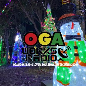 OGAWORKS RADIO LOVERS ROCK SOUL SLOW JAM DECRMBER 2020