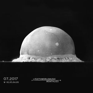 r/SixthWorldMusic Monthlies - July 2017