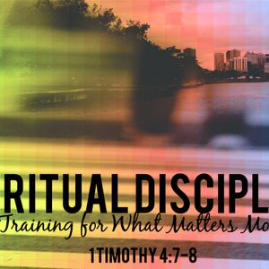 Spiritual Disciplines pt 1: What and Why?
