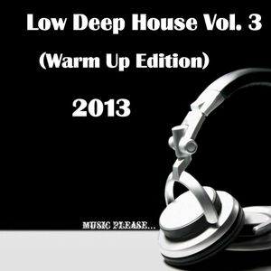 Low Deep House Vol. 3 (Warm Up Edition 2013)