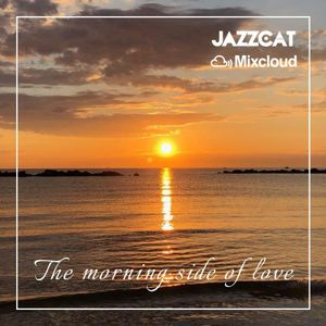 The morning side of love
