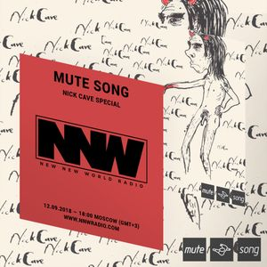 Mute Song (Show #5) [Nick Cave Special] - New New World Radio - 12th September 2018