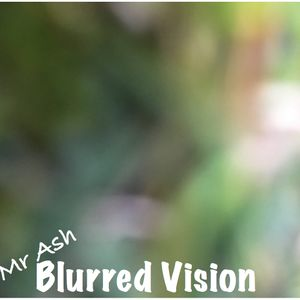 Mr Ash - Blurred Vision (March 2016)
