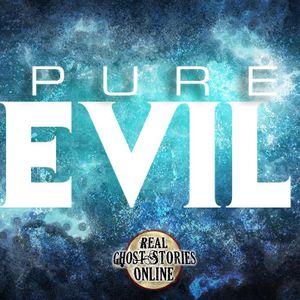 Pure Evil   Haunted, Paranormal, Supernatural