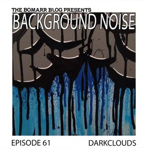 The Bomarr Blog Presents: The Background Noise Podcast Series, Episode 61: Darkclouds