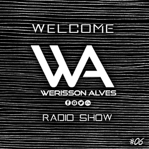 SET - Welcome Werisson Alves Radio Show #06 - Live set