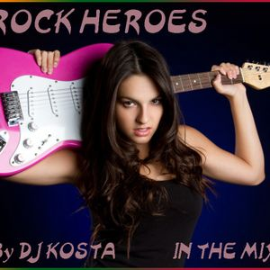 ROCK HEROES IN THE MIX ( By Dj Kosta )