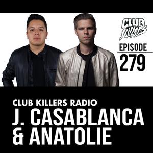 Club Killers Radio 279 - J. Casablanca & Anatolie