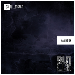 [003 BulletCast] Bambook Guest Mix