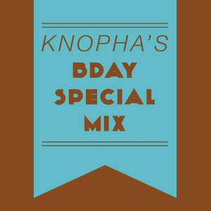 Knopha's BDAY SPECIAL MIX