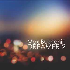 Max Bukhonin - Dreamer 2