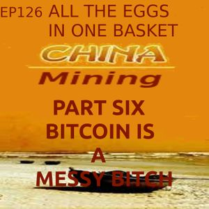 EP 126- All My Eggs In One Basket- China Mining