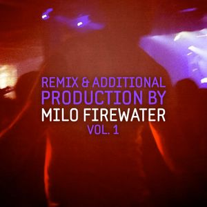 Remix & Additional Production By Milo Firewater (vol. 1)