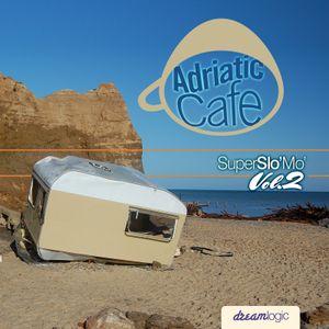 Adriatic Cafe-Super Slo-Mo Vol.2
