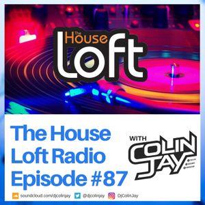 The House Loft Radio With DJ Colin Jay #87