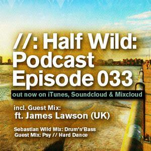 Half Wild: Podcast // Episode 033 // Guest Mix: James Lawson(UK)