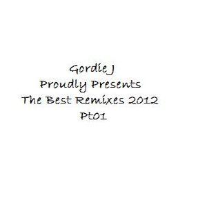 Gordie J Proudly Presents The Best Remixes 2012 Pt01