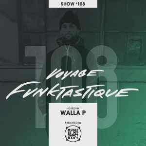 VOYAGE FUNKTASTIQUE - Show #108 (Hosted by Walla P)