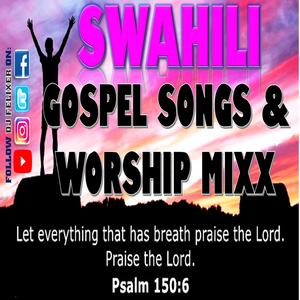 SWAHILI GOSPEL SONGS & WORSHIP MIX VOL 5