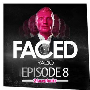 Faced Radio Episode 8