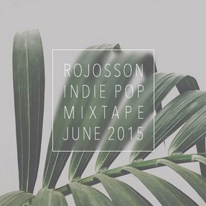 Rojosson - Indie Pop Mixtape June 2015
