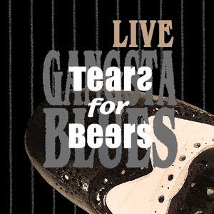 TEARS FOR BEERS Gangsta Blues Live