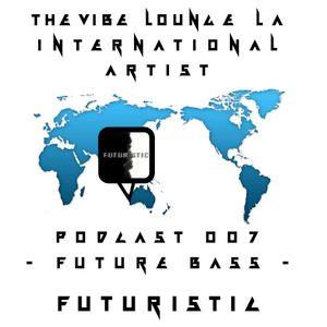 The Vibe Lounge Podcast 007 - Future Bass - Futuristic
