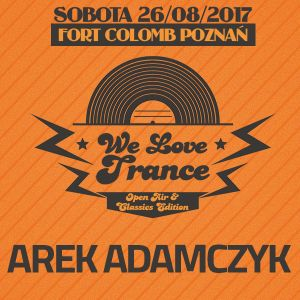 Arek Adamczyk - We Love TranCE CE 025 with N2O & OnTune (26-08-2017 - Fort Colomb Poznan)