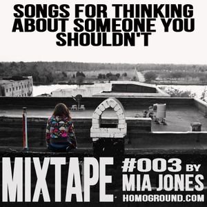 #MIXTAPE003 - Songs For Thinking about Someone You Shouldn't by Mia Jones (After Ellen)