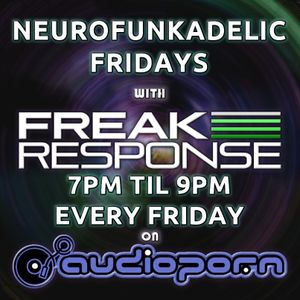 Freak Response - Neurofunkadelic Fridays on Audioporn FM - 27th Nov 2015 w/ guest mix from Andee J