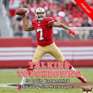 [Podcast EP #9] Is Colin Kaepernick the new Jim Harbaugh? (Podcast)