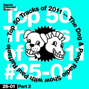 The Dog & Pony Radio Show #042: Top 50 Tracks of 2011 with Paul Raffaele (Part 2)