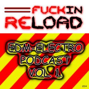Fuckin Reload - EDM-ELECTRO Podcast Vol. 1.