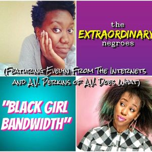 """""""Black Girl Bandwidth"""" (Feat. Evelyn From The Internets & A.V. Perkins of A.V. Does What)"""