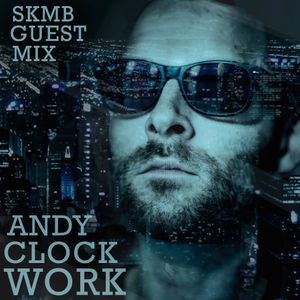 SKMB Guest Mix - Andy Clockwork