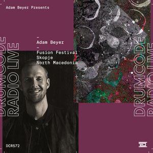 DCR572 – Drumcode Radio Live – Adam Beyer live from Fusion Festival, North Macedonia