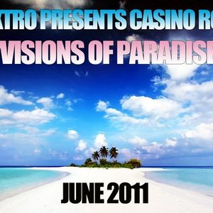 DJ DEXTRO PRESENTS CASINO ROYALE_VISIONS_OF_PARADISE_JUNE_2011