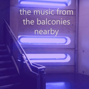 The Music From The Balconies Nearby