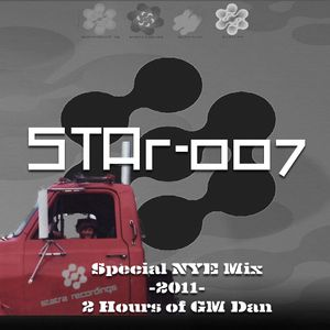 STAr-007 Special NYE Mix -2011- 2 Hours of GM Dan