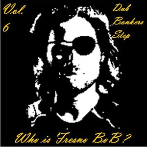 Fresno BoB Vol. 6 Mix Dub Bonkers Step