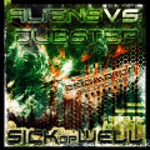 SICKorWELL - Aliens vs Dubstep vol 1