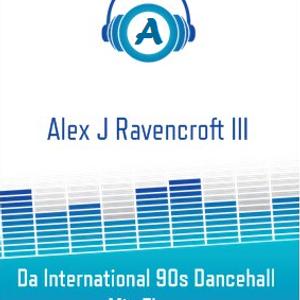 Alex J Ravencroft III - Da International 90s Dancehall Mix Flava